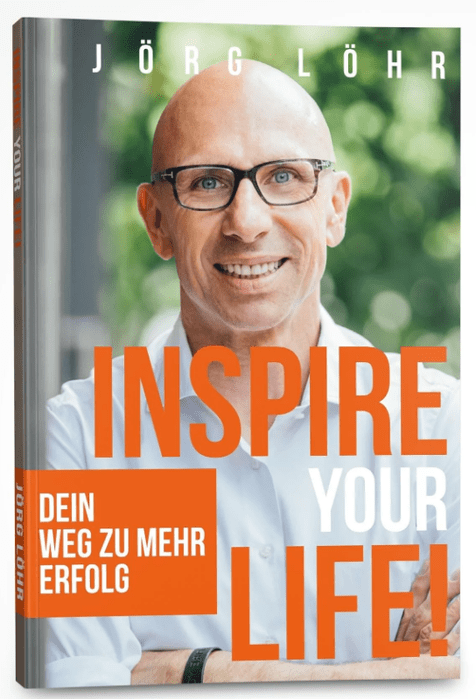 """INSPIRE YOUR LIFE Dein Weg zu mehr Erfolg"""" Das neue Buch von Jörg Löhr"""